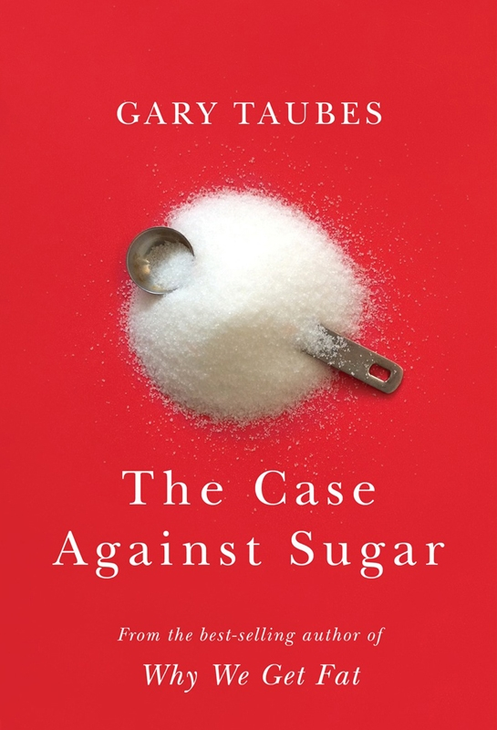 The Case Against Sugar - Gary Taubes.jpg